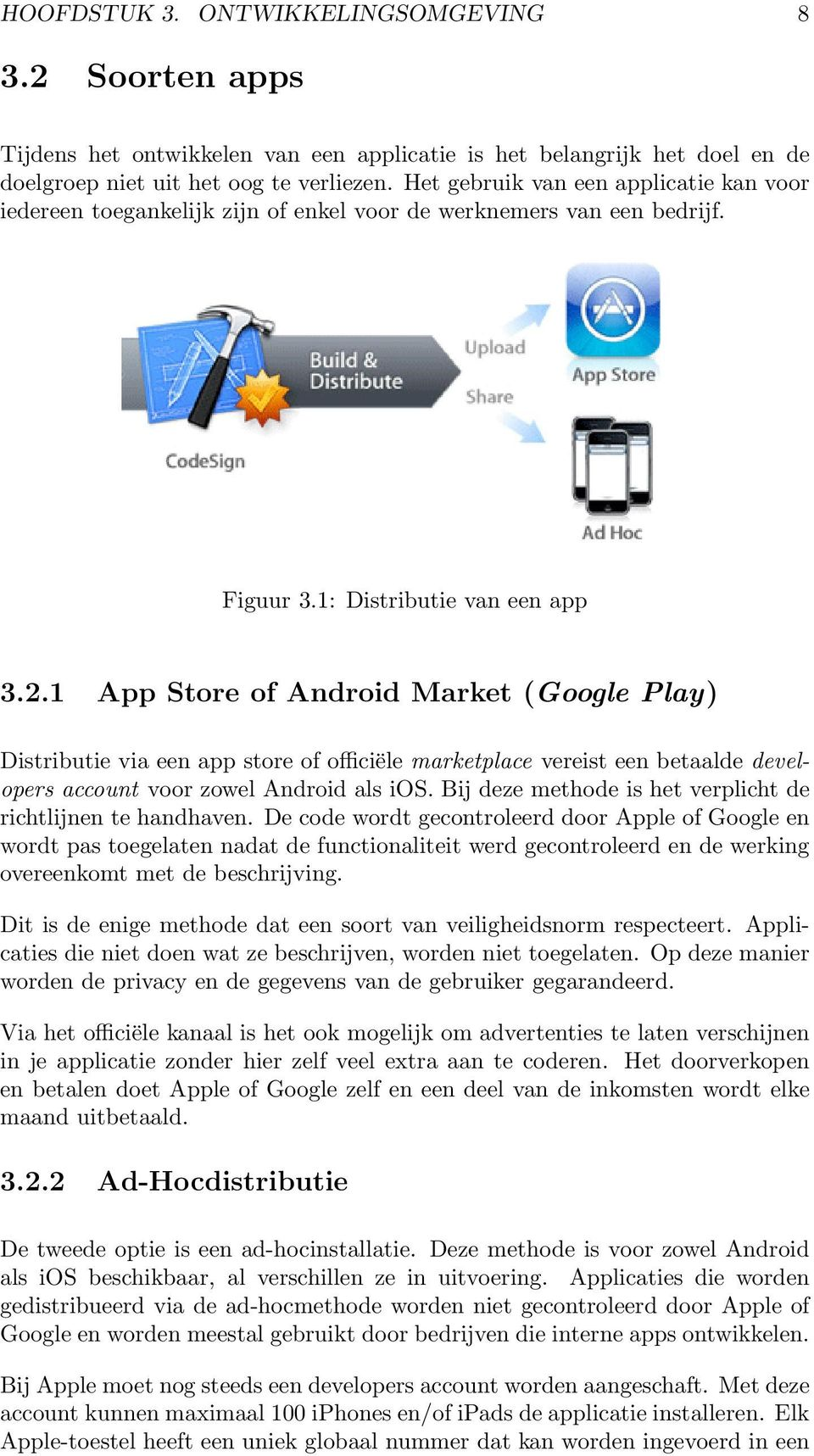 1 App Store of Android Market (Google Play) Distributie via een app store of officiële marketplace vereist een betaalde developers account voor zowel Android als ios.