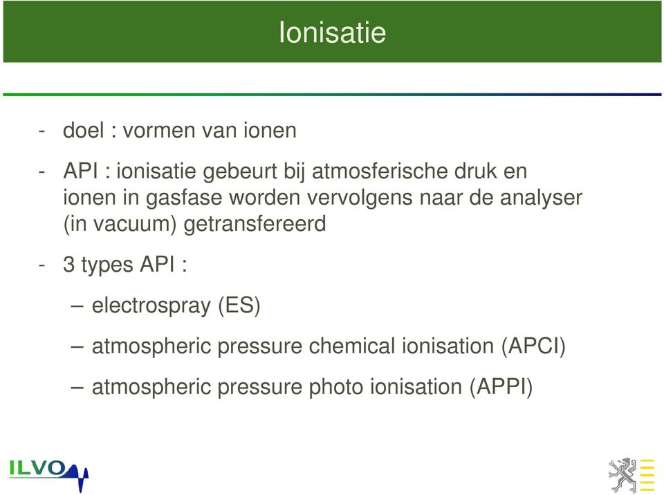 (in vacuum) getransfereerd - 3 types API : electrospray (ES) atmospheric