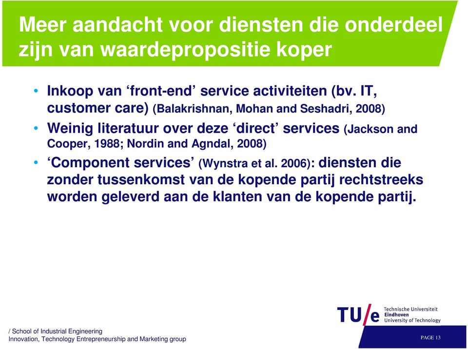 1988; Nordin and Agndal, 2008) Component services (Wynstra et al.