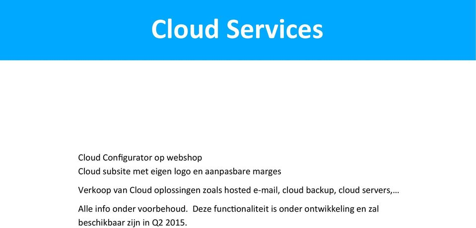 e mail, cloud backup, cloud servers, Alle info onder voorbehoud.
