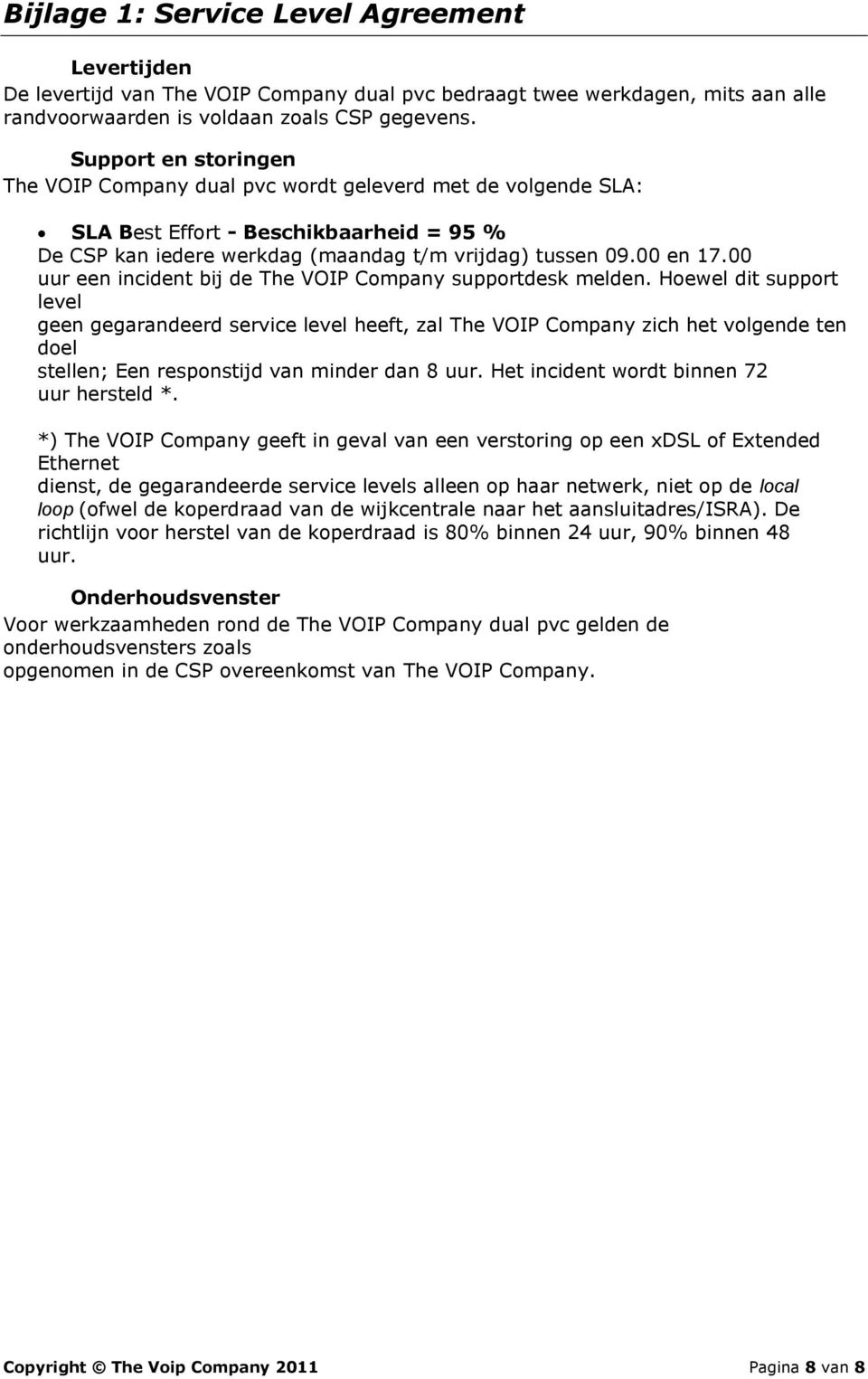 00 uur een incident bij de The VOIP Company supportdesk melden.