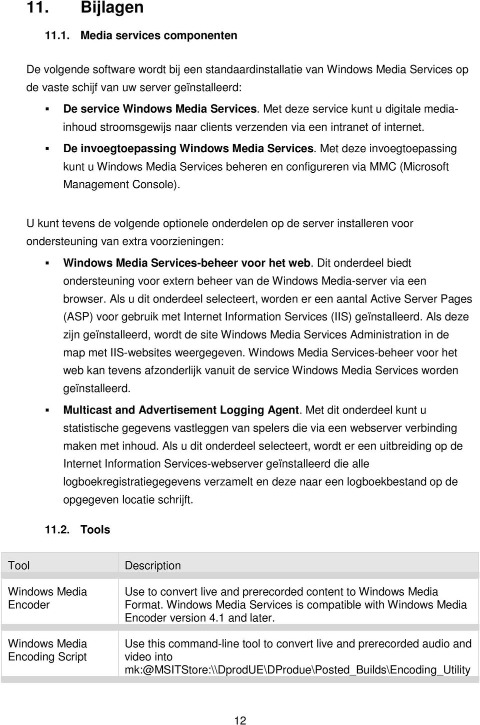 Met deze invoegtoepassing kunt u Windows Media Services beheren en configureren via MMC (Microsoft Management Console).