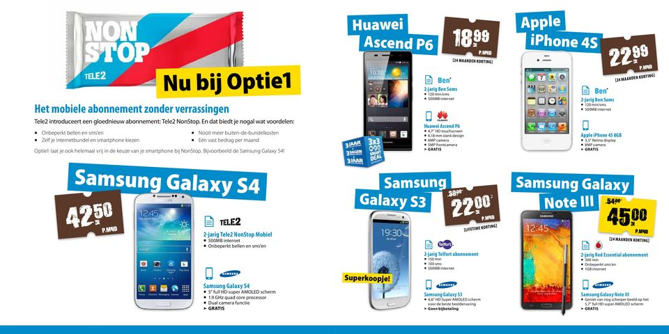 vrij in de keuze van je smartphone bij NonStop. Bijvoorbeeld de Galaxy S4! Huawei Ascend P6 2-jarig Ben Soms 120 min/sms Huawei Ascend P6 4,7 HD touchscreen 6,18 mm slank design 5MP frontcamera 18.