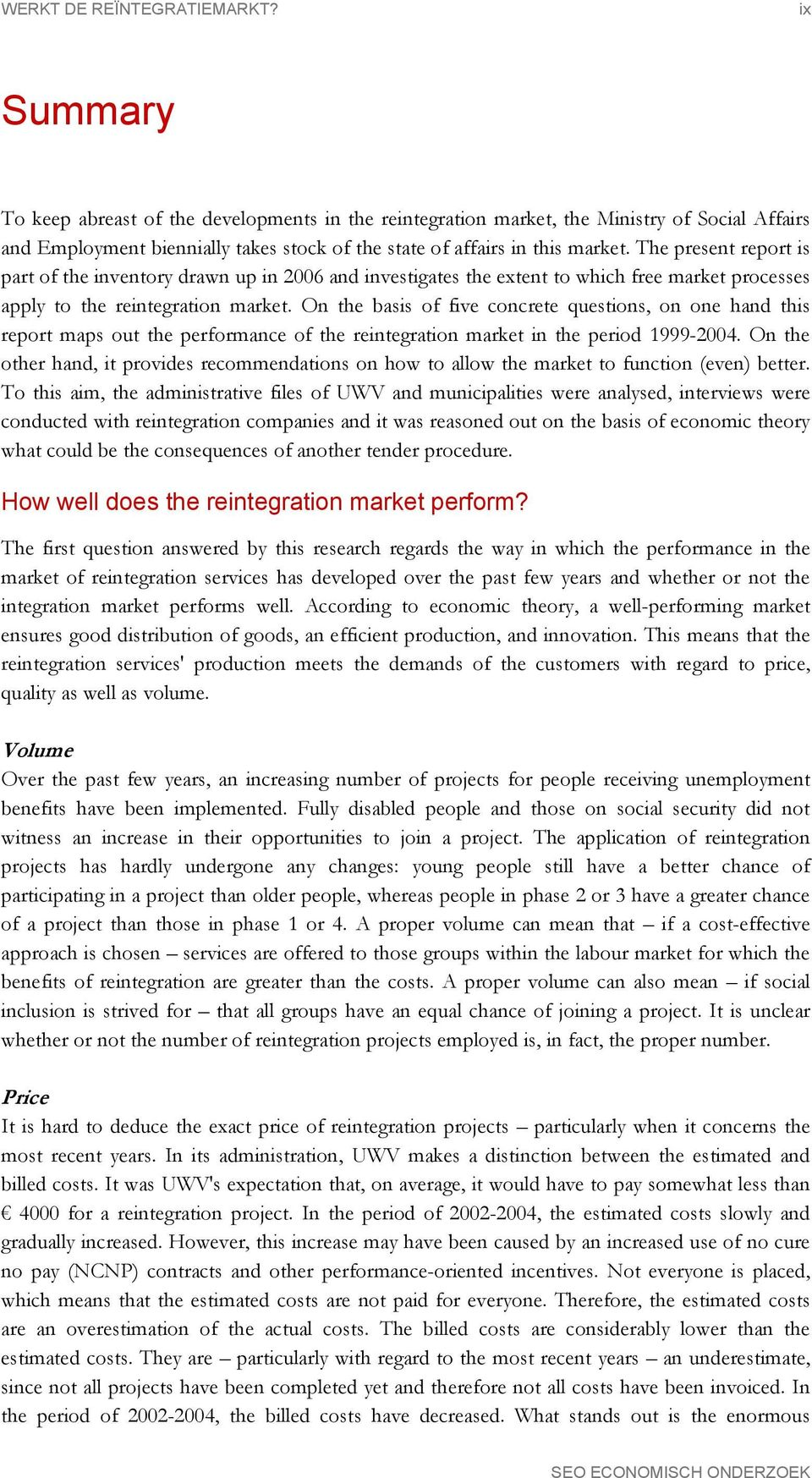 The present report is part of the inventory drawn up in 2006 and investigates the extent to which free market processes apply to the reintegration market.