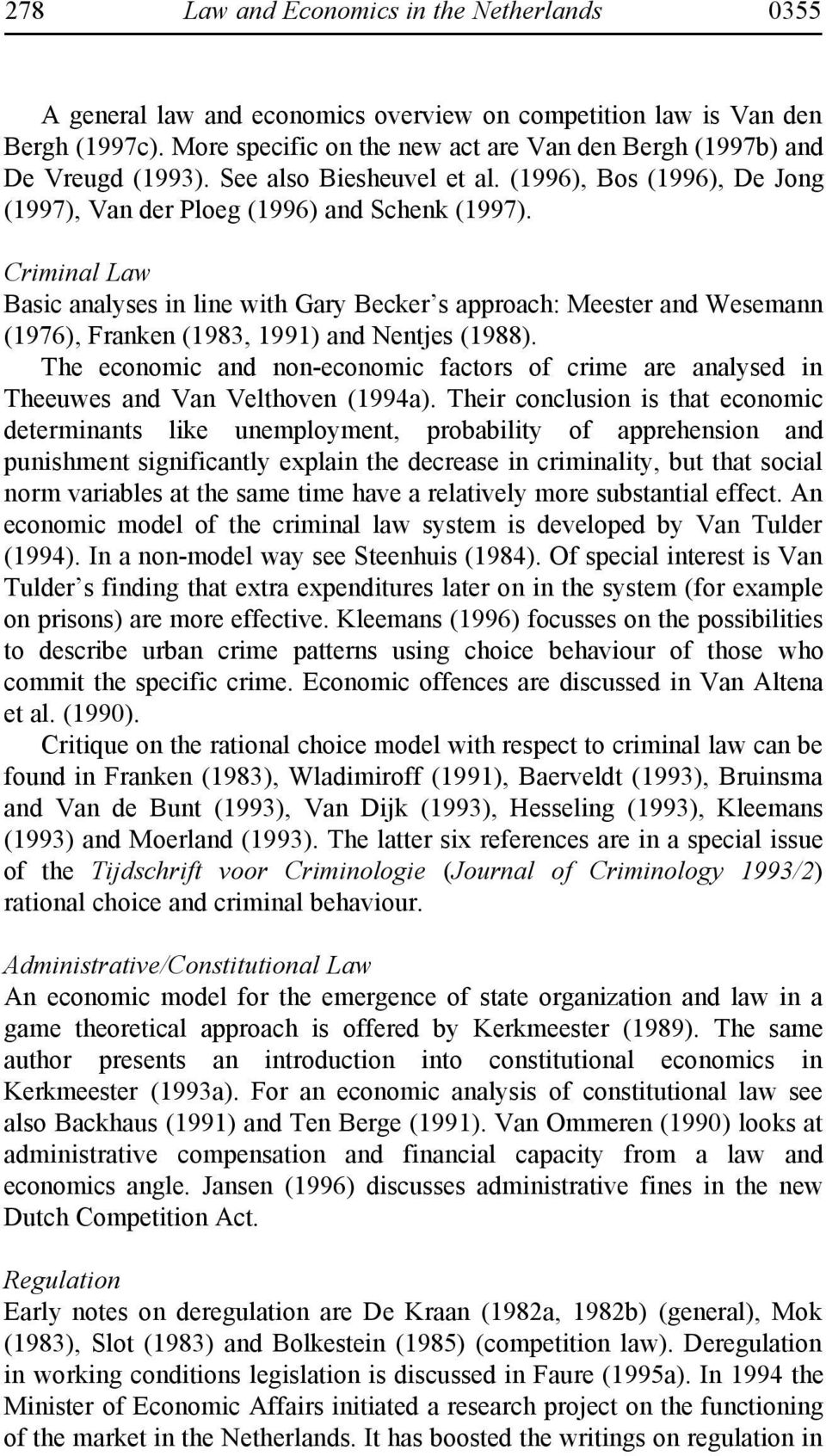 Criminal Law Basic analyses in line with Gary Becker s approach: Meester and Wesemann (1976), Franken (1983, 1991) and Nentjes (1988).