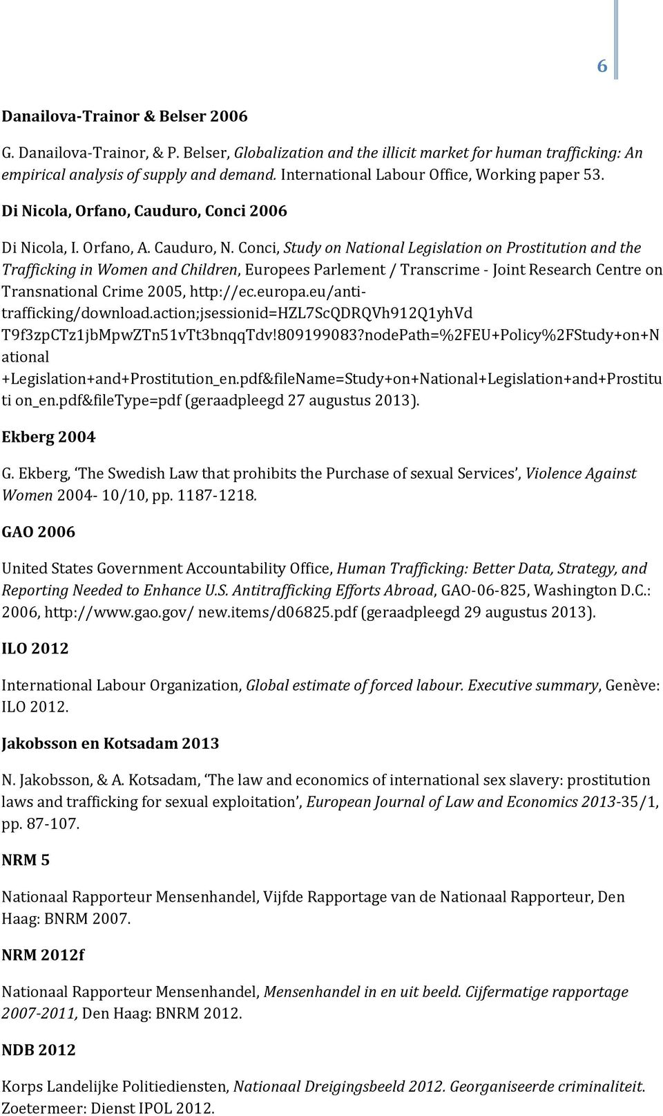 Conci, Study on National Legislation on Prostitution and the Trafficking in Women and Children, Europees Parlement / Transcrime - Joint Research Centre on Transnational Crime 2005, http://ec.europa.