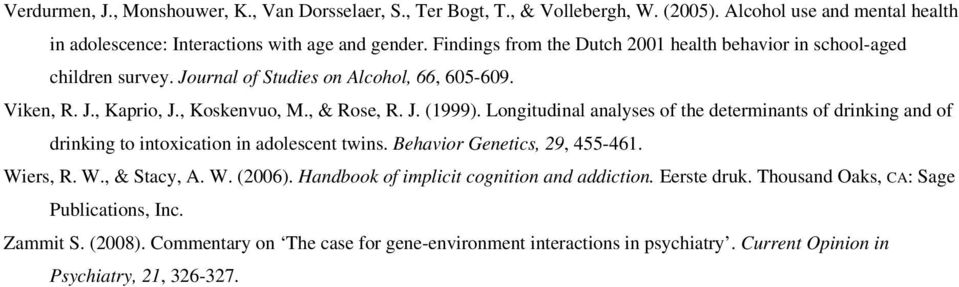 Longitudinal analyses of the determinants of drinking and of drinking to intoxication in adolescent twins. Behavior Genetics, 29, 455-461. Wiers, R. W., & Stacy, A. W. (2006).