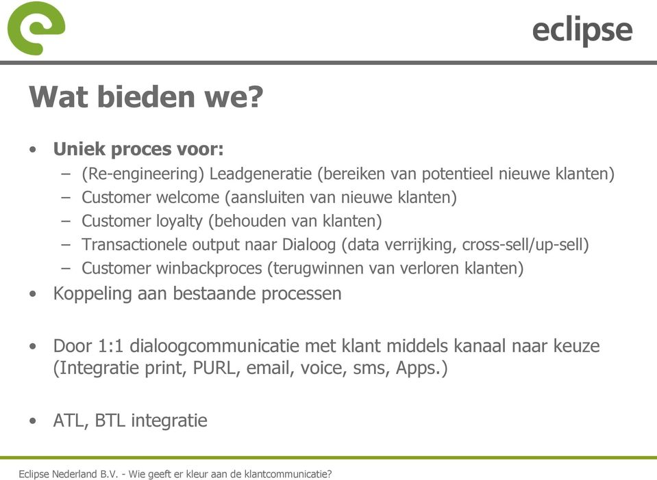 Customer loyalty (behouden van klanten) Transactionele output naar Dialoog (data verrijking, cross-sell/up-sell) Customer winbackproces