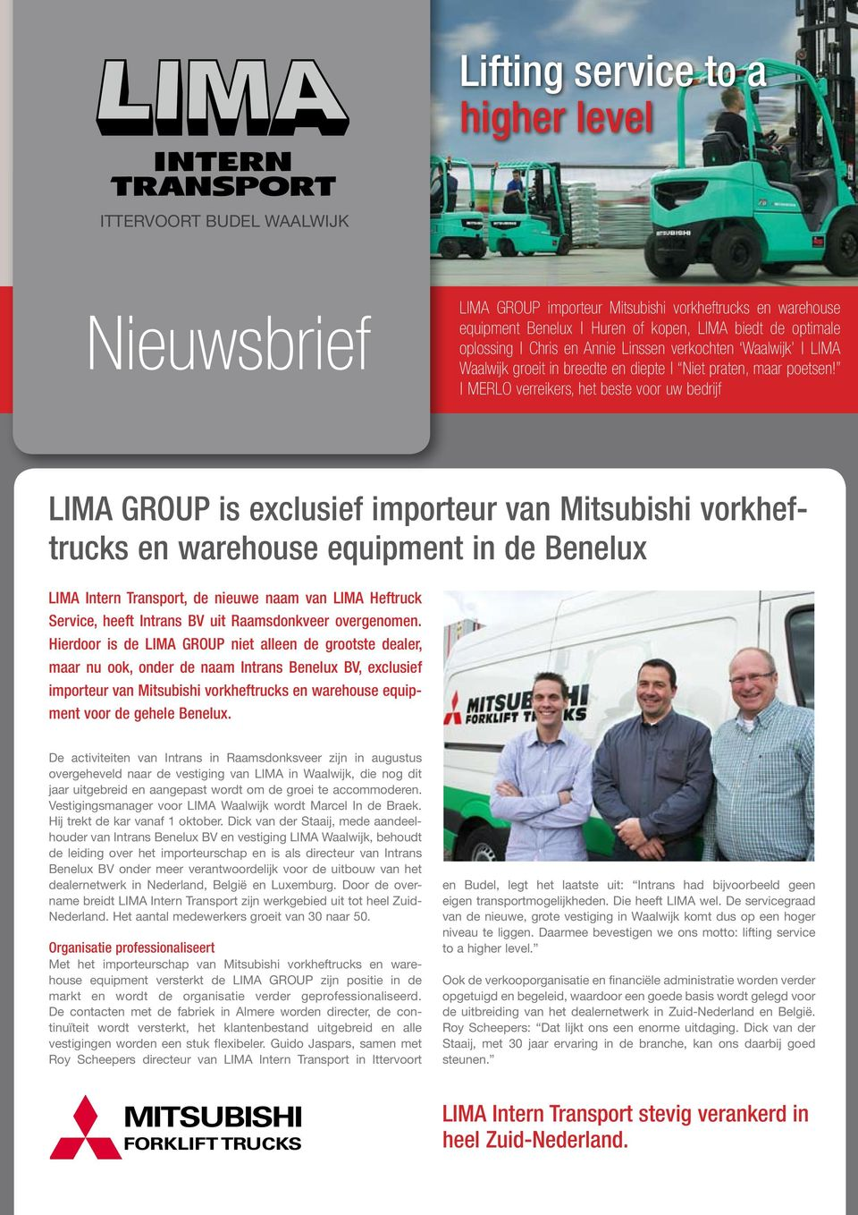 MERLO verreikers, het beste voor uw bedrijf LIMA GROUP is exclusief importeur van Mitsubishi vorkheftrucks en warehouse equipment in de Benelux LIMA Intern Transport, de nieuwe naam van LIMA Heftruck