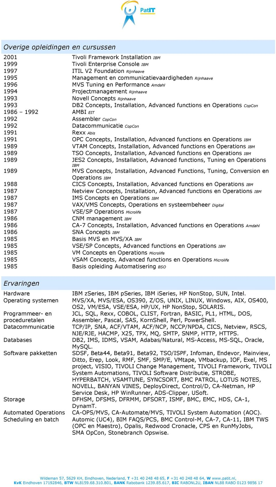 Assembler CopCon 1992 Datacommunicatie CopCon 1991 Rexx Abis 1991 OPC Concepts, Installation, Advanced functions en Operations IBM 1989 VTAM Concepts, Installation, Advanced functions en Operations