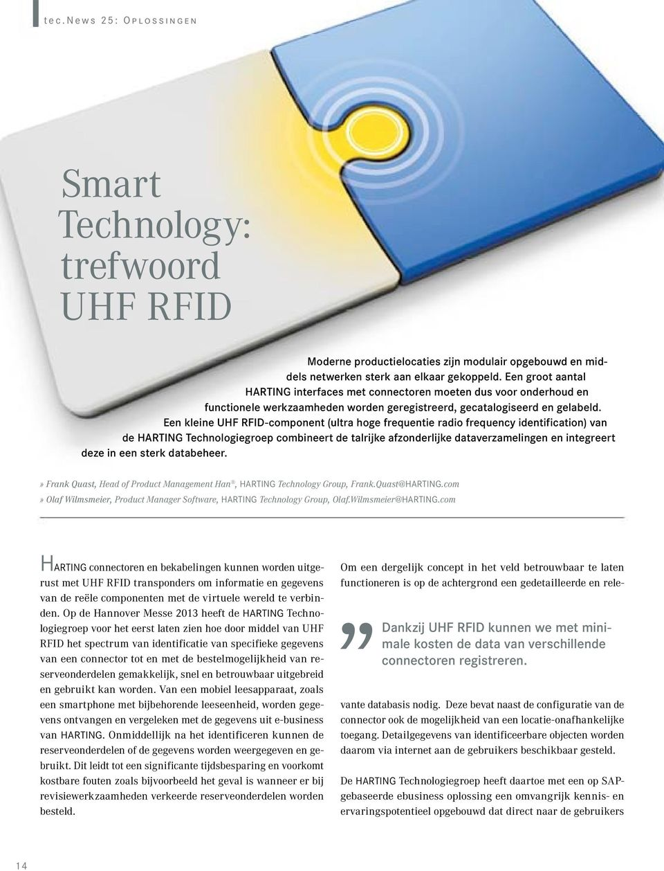 Een kleine UHF RFID-component (ultra hoge frequentie radio frequency identification) van de HARTING Technologiegroep combineert de talrijke afzonderlijke dataverzamelingen en integreert deze in een