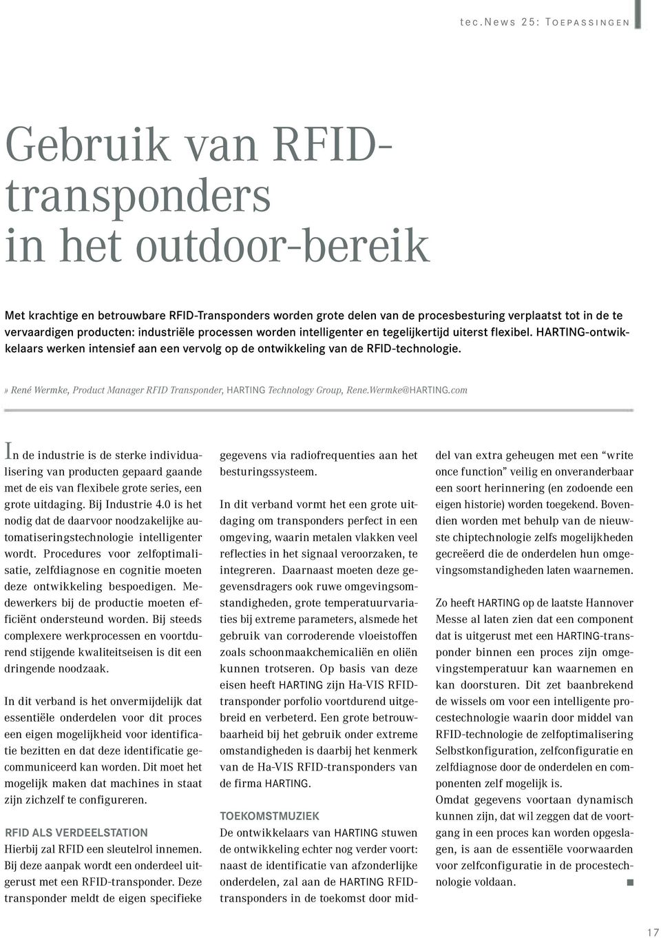 HARTING-ontwikkelaars werken intensief aan een vervolg op de ontwikkeling van de RFID-technologie.» René Wermke, Product Manager RFID Transponder, HARTING Technology Group, Rene.Wermke@HARTING.