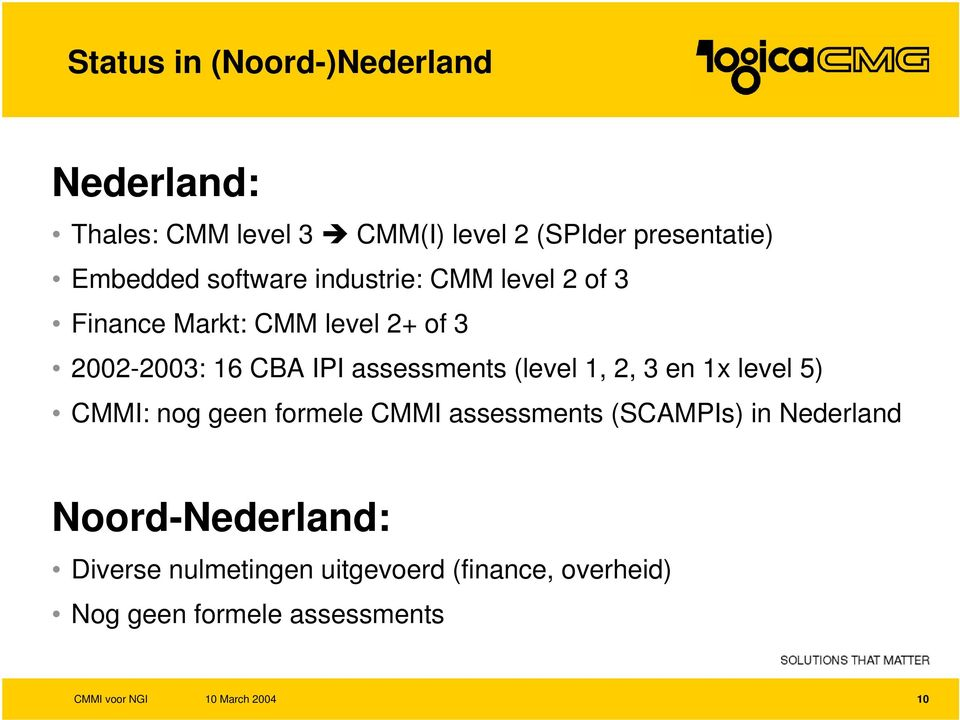 IPI assessments (level 1, 2, 3 en 1x level 5) CMMI: nog geen formele CMMI assessments (SCAMPIs) in