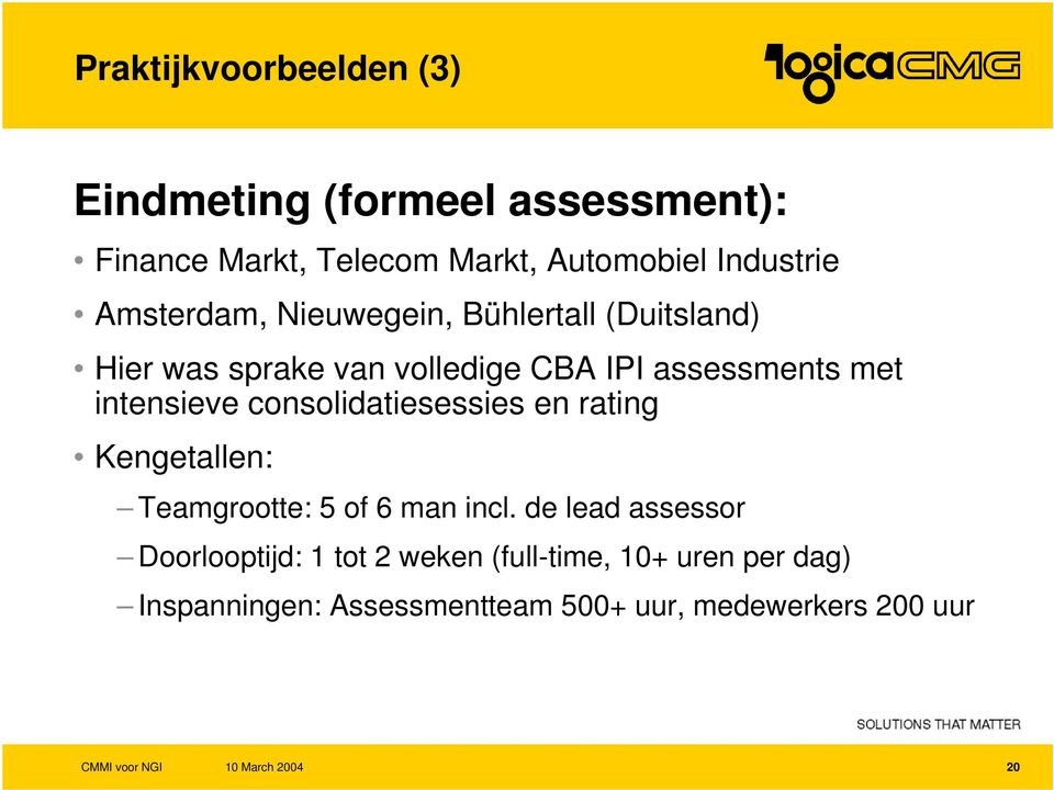 met intensieve consolidatiesessies en rating Kengetallen: Teamgrootte: 5 of 6 man incl.