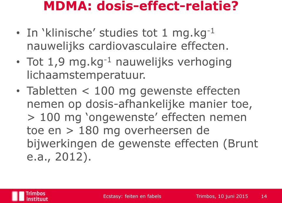 Tabletten < 100 mg gewenste effecten nemen op dosis-afhankelijke manier toe, > 100 mg ongewenste