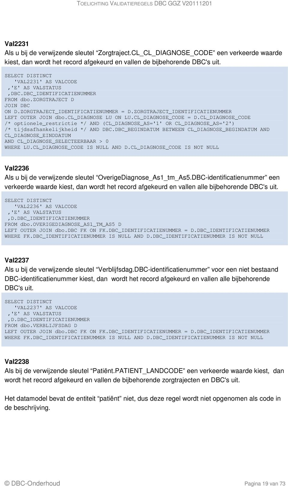 CL_DIAGNOSE_CODE /* optionele_restrictie */ AND CL_DIAGNOSE_AS='1' OR CL_DIAGNOSE_AS='2' /* tijdsafhankelijkheid */ AND DBC.