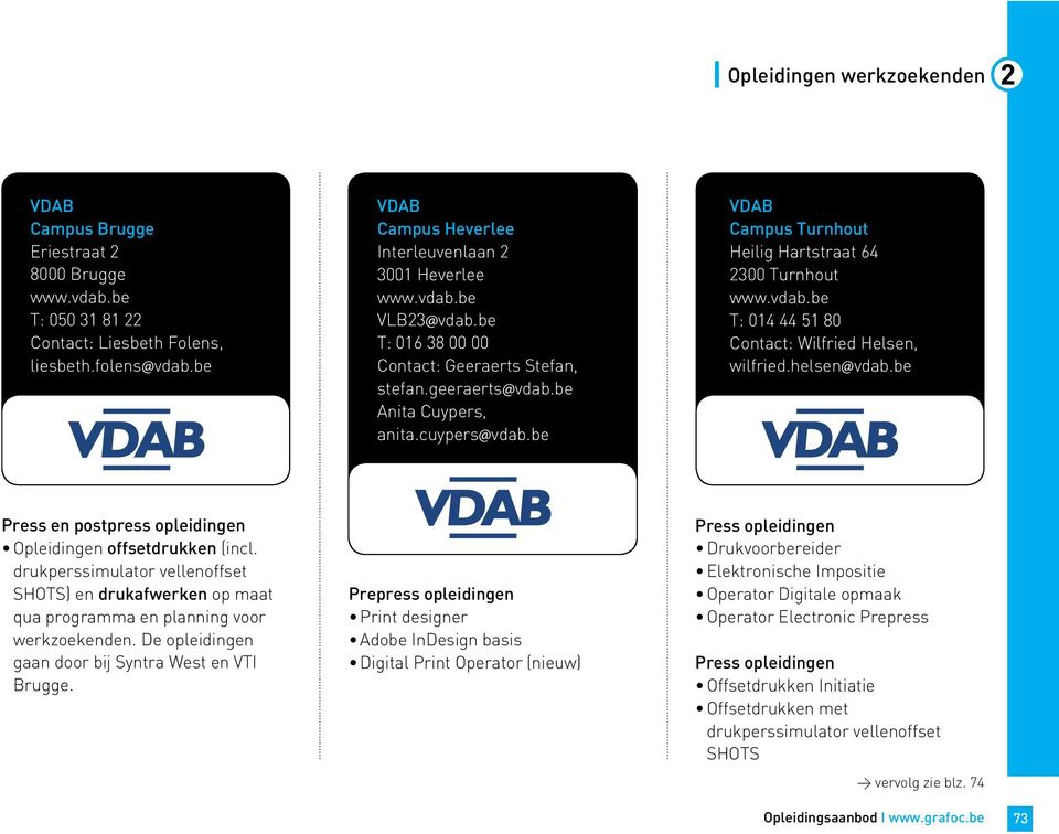 be VDAB Campus Turnhout Heilig Hartstraat 64 2300 Turnhout www.vdab.be T: 014 44 51 80 Contact: Wilfried Helsen, wilfried.helsen@vdab.be Press en postpress opleidingen offsetdrukken (incl.