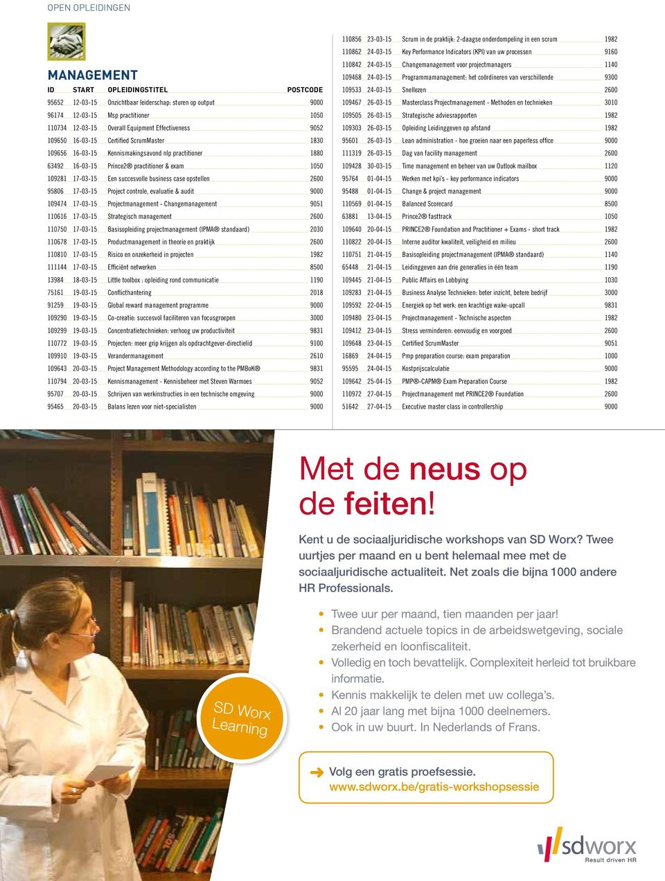 17-03-15 Project controle, evaluatie & audit 9000 109474 17-03-15 Projectmanagement - Changemanagement 9051 110616 17-03-15 Strategisch management 2600 110750 17-03-15 Basisopleiding
