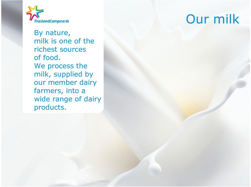 We process the milk, supplied by our