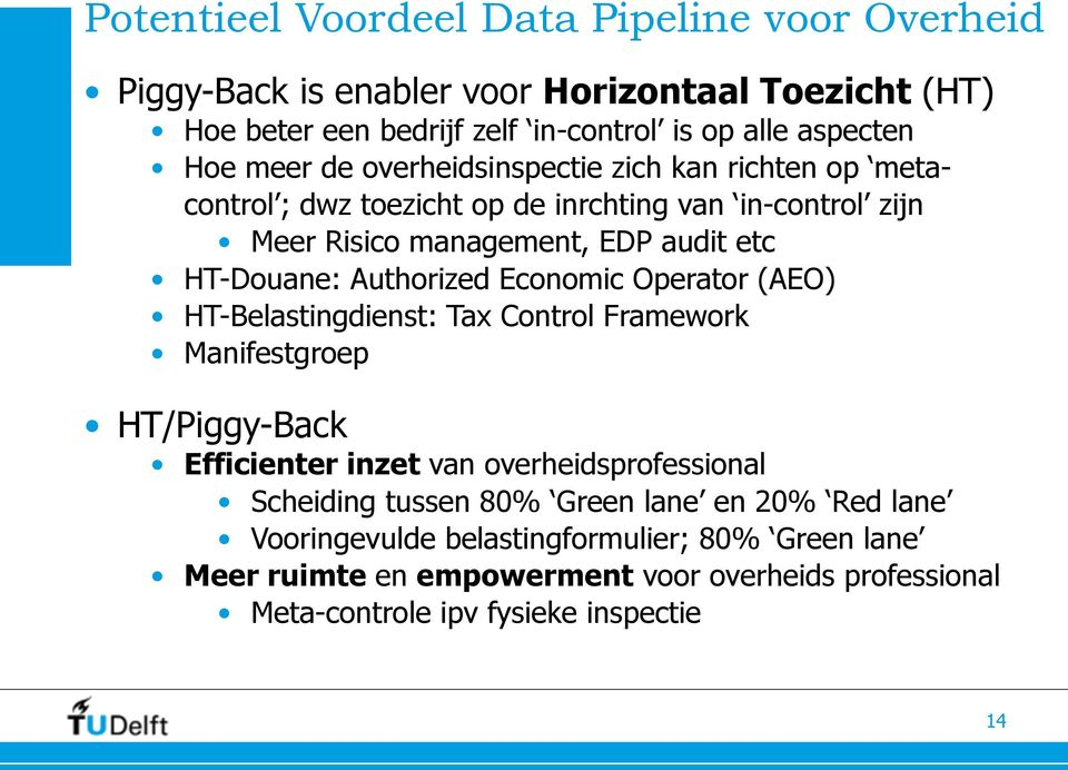 Authorized Economic Operator (AEO) HT-Belastingdienst: Tax Control Framework Manifestgroep HT/Piggy-Back Efficienter inzet van overheidsprofessional Scheiding tussen