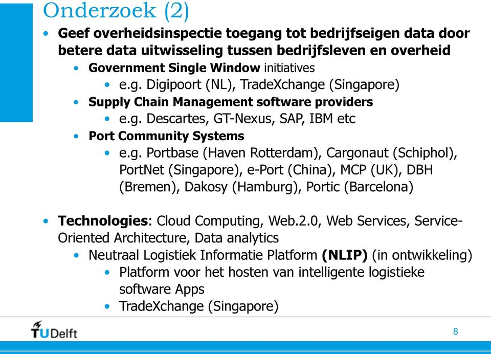 Dakosy (Hamburg), Portic (Barcelona) Technologies: Cloud Computing, Web.2.