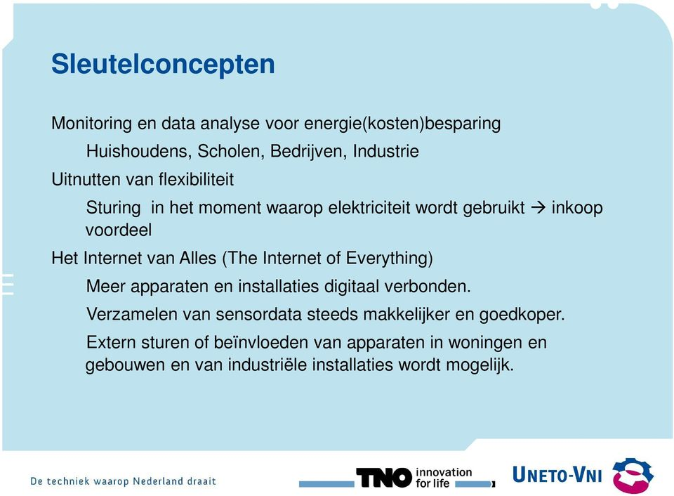 Alles (The Internet of Everything) Meer apparaten en installaties digitaal verbonden.