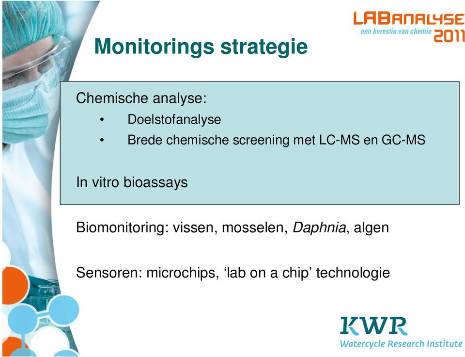en GC-MS In vitro bioassays Biomonitoring: vissen,