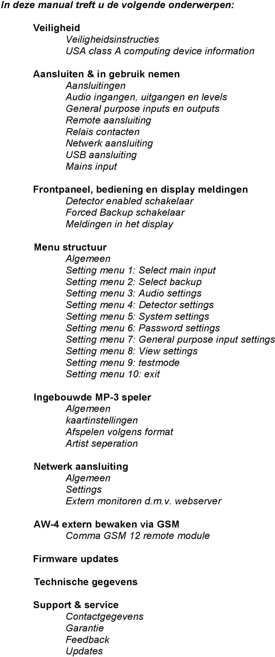 Forced Backup schakelaar Meldingen in het display Menu structuur Algemeen Setting menu 1: Select main input Setting menu 2: Select backup Setting menu 3: Audio settings Setting menu 4: Detector