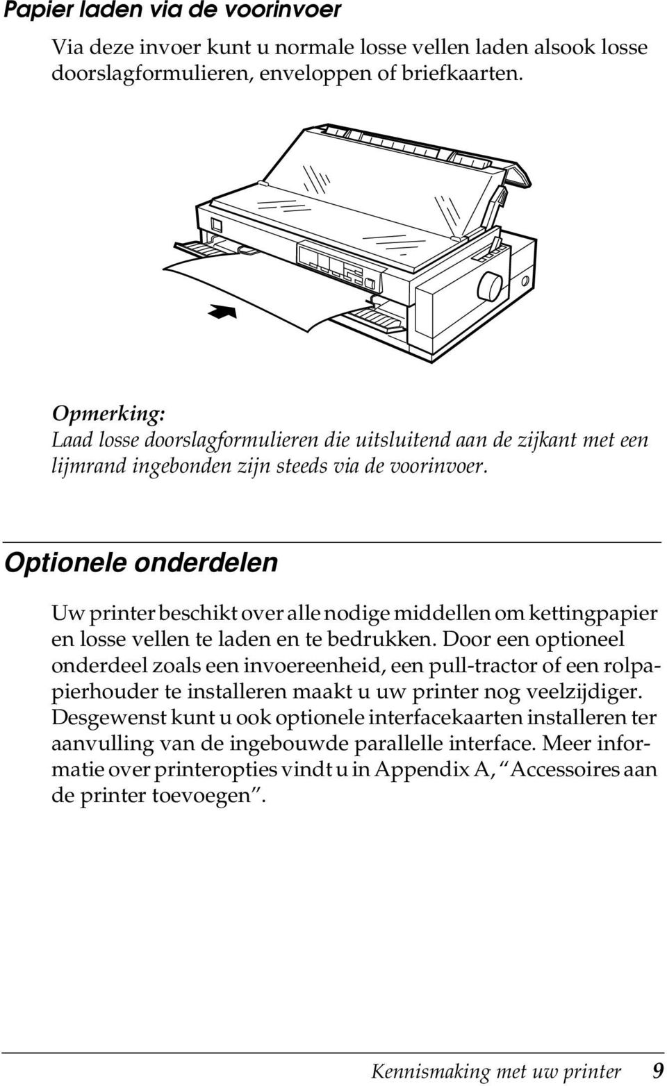 Optionele onderdelen Uw printer beschikt over alle nodige middellen om kettingpapier en losse vellen te laden en te bedrukken.