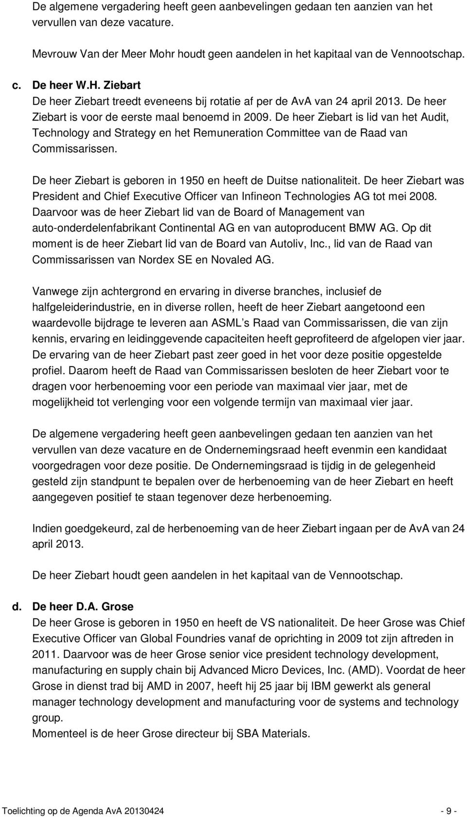 De heer Ziebart is lid van het Audit, Technology and Strategy en het Remuneration Committee van de Raad van Commissarissen. De heer Ziebart is geboren in 1950 en heeft de Duitse nationaliteit.