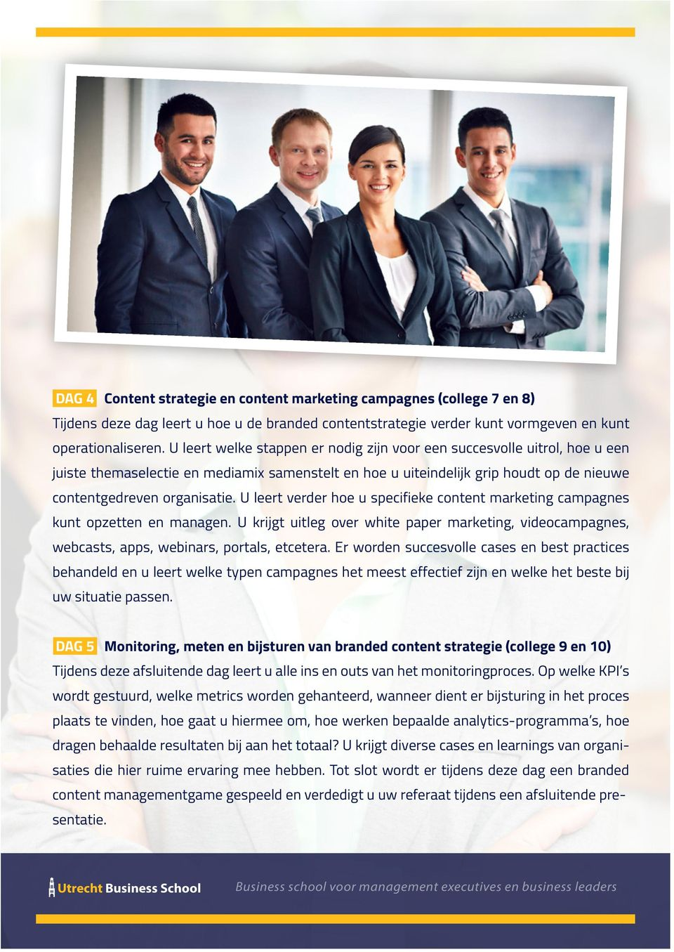U leert verder hoe u specifieke content marketing campagnes kunt opzetten en managen. U krijgt uitleg over white paper marketing, videocampagnes, webcasts, apps, webinars, portals, etcetera.