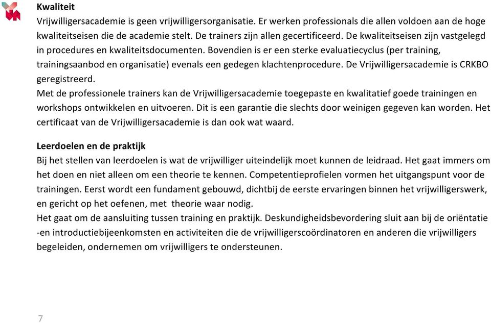 Bovendien is er een sterke evaluatiecyclus (per training, trainingsaanbod en organisatie) evenals een gedegen klachtenprocedure. De Vrijwilligersacademie is CRKBO geregistreerd.
