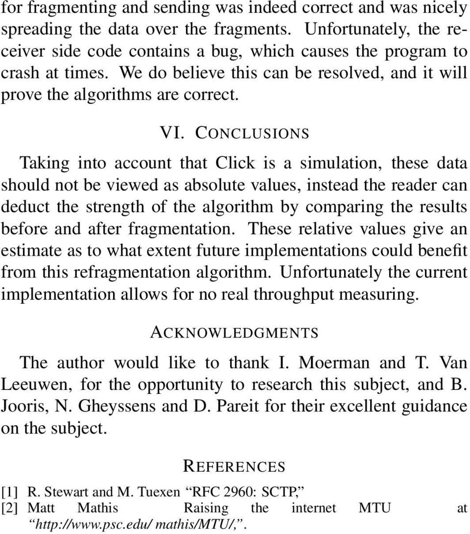 CONCLUSIONS Taking into account that Click is a simulation, these data should not be viewed as absolute values, instead the reader can deduct the strength of the algorithm by comparing the results