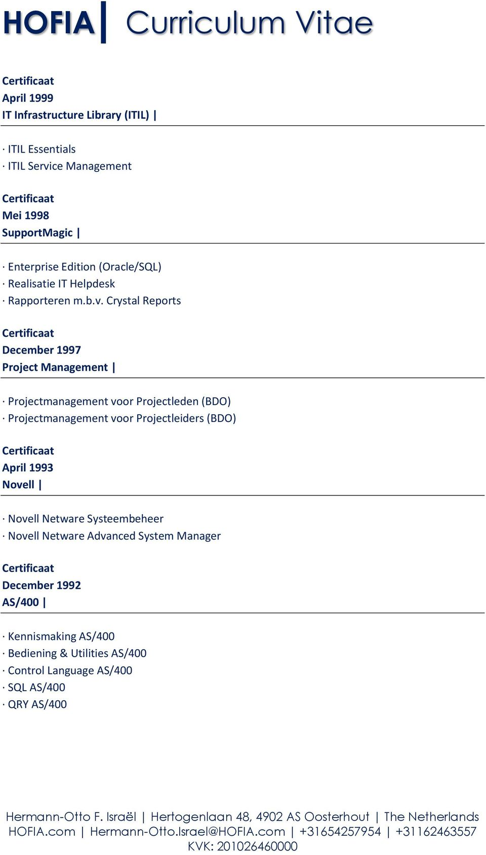 Crystal Reports December 1997 Project Management Projectmanagement voor Projectleden (BDO) Projectmanagement voor Projectleiders