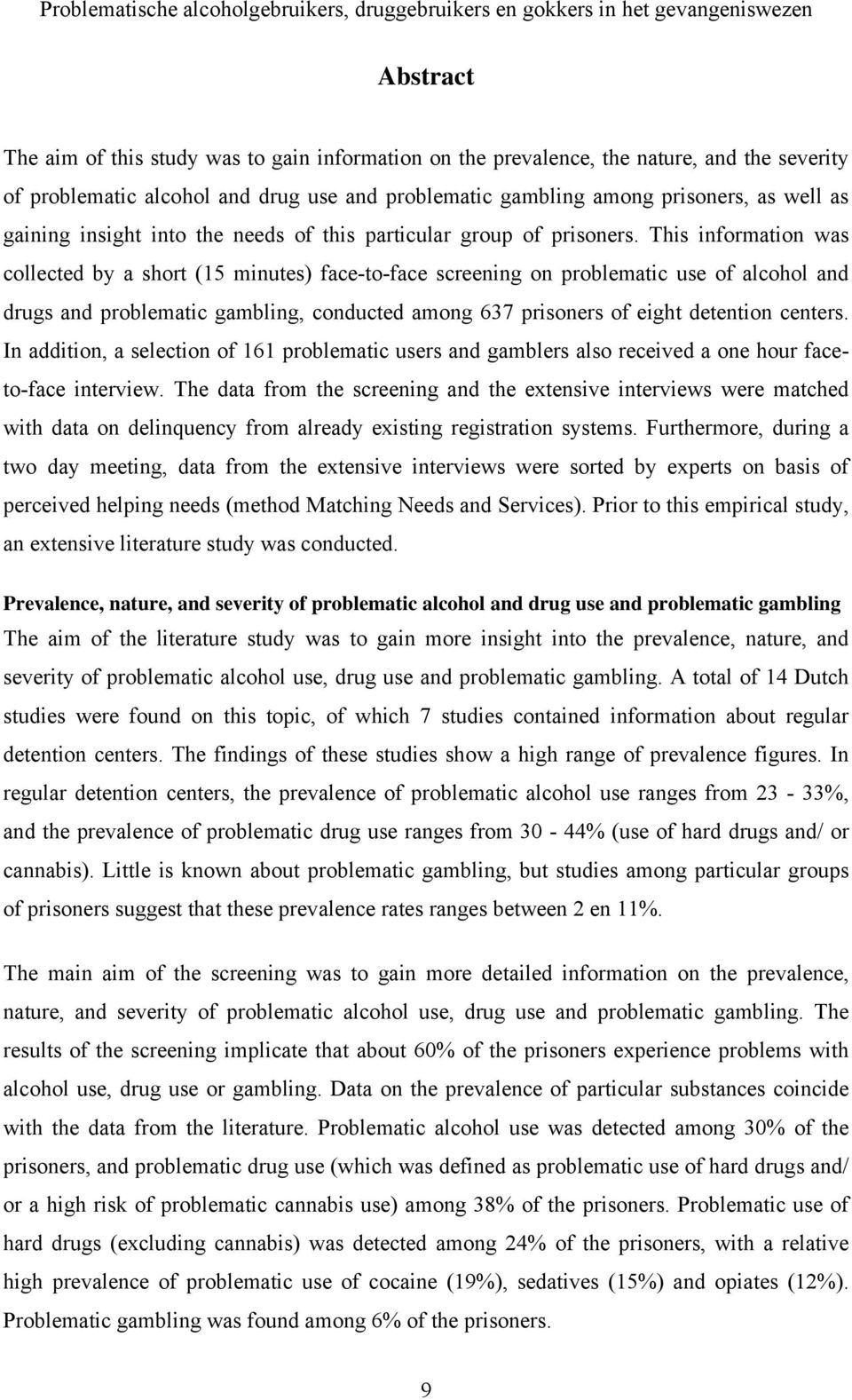 This information was collected by a short (15 minutes) face-to-face screening on problematic use of alcohol and drugs and problematic gambling, conducted among 637 prisoners of eight detention