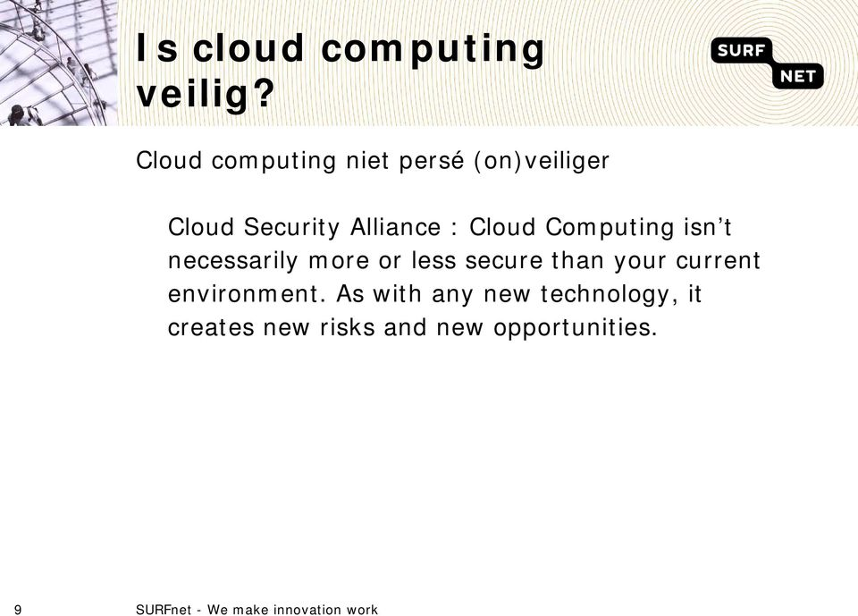 Alliance : Cloud Computing isn t necessarily more or less