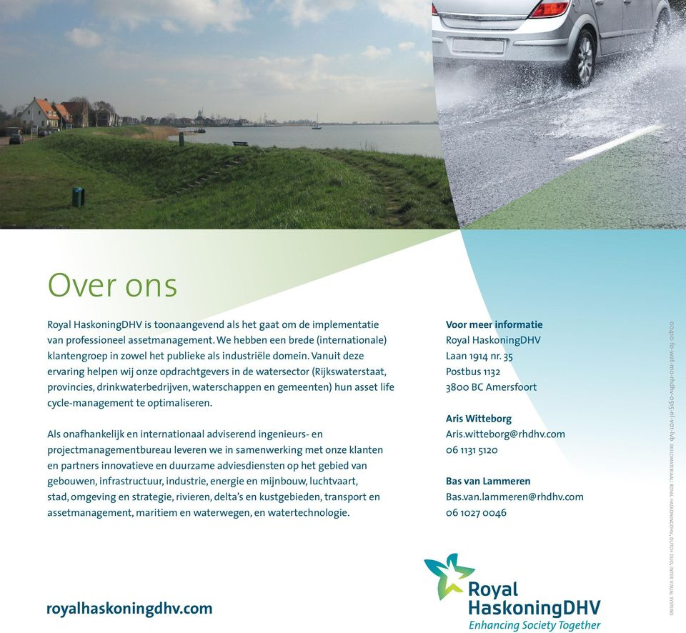 Vanuit deze ervaring helpen wij onze opdrachtgevers in de watersector (Rijkswaterstaat, provincies, drinkwaterbedrijven, waterschappen en gemeenten) hun asset life cycle-management te optimaliseren.