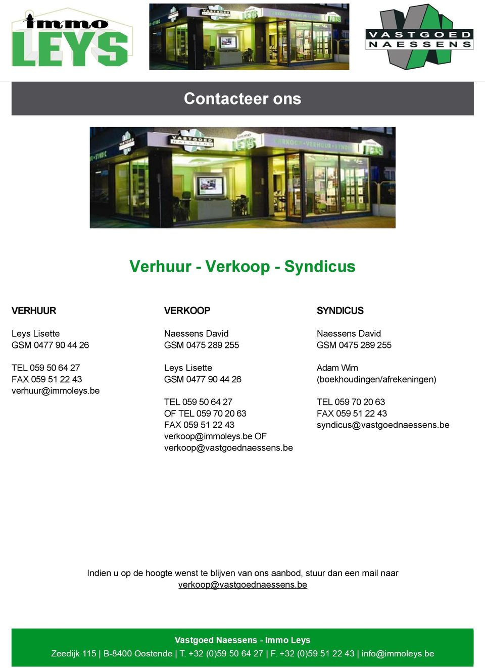 be VERKOOP Naessens David GSM 0475 289 255 Leys Lisette GSM 0477 90 44 26 TEL 059 50 64 27 OF TEL 059 70 20 63 FAX 059 51 22 43