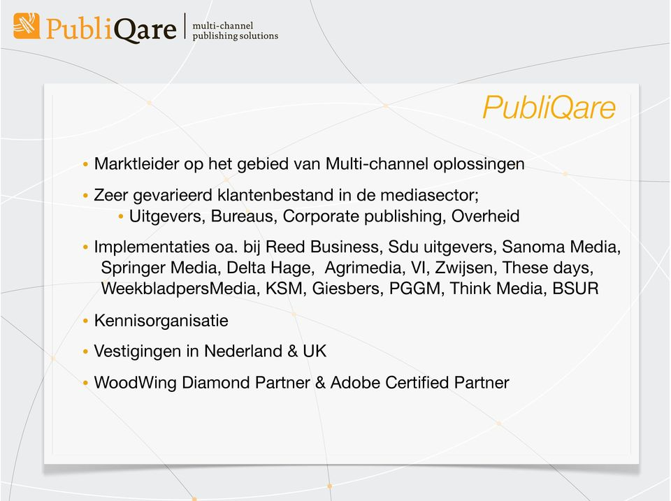 bij Reed Business, Sdu uitgevers, Sanoma Media, Springer Media, Delta Hage, Agrimedia, VI, Zwijsen, These days,