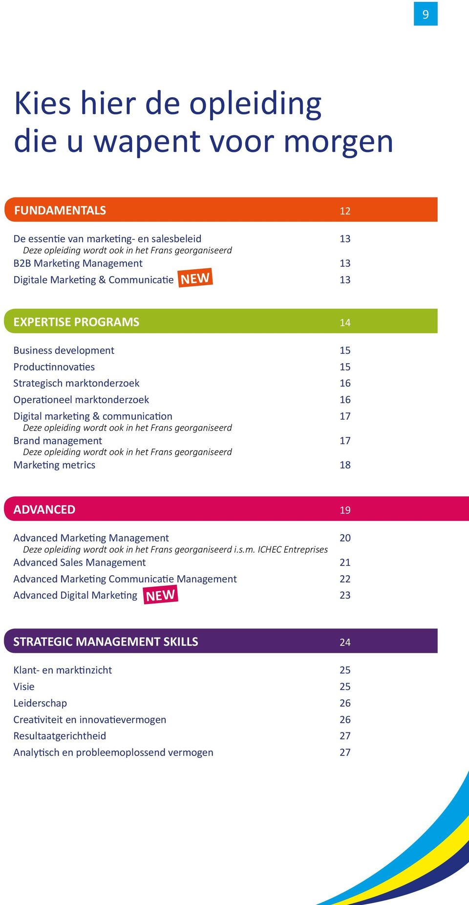 Dee opleiding wordt ook in het Frans georganiseerd Brand management 17 Dee opleiding wordt ook in het Frans georganiseerd Marketing metrics 18 ADVANCED 19 Advanced Marketing Management 20 Dee