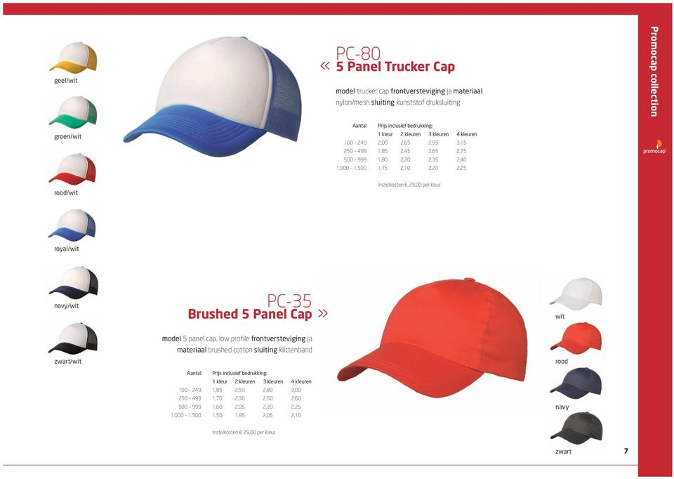500 1,75 2,10 2,20 2,25 rood/wit instelkosten 29,00 per kleur royal/wit /wit Pc-35 Brushed 5 Panel Cap» wit /wit model 5 panel cap, low profile frontversteviging ja materiaal brushed cotton