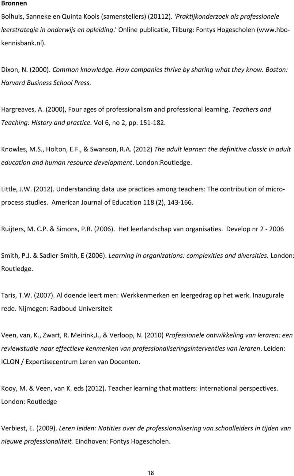 (2000), Four ages of professionalism and professional learning. Teachers and Teaching: History and practice. Vol 6, no 2, pp. 151-182. Knowles, M.S., Holton, E.F., & Swanson, R.A.
