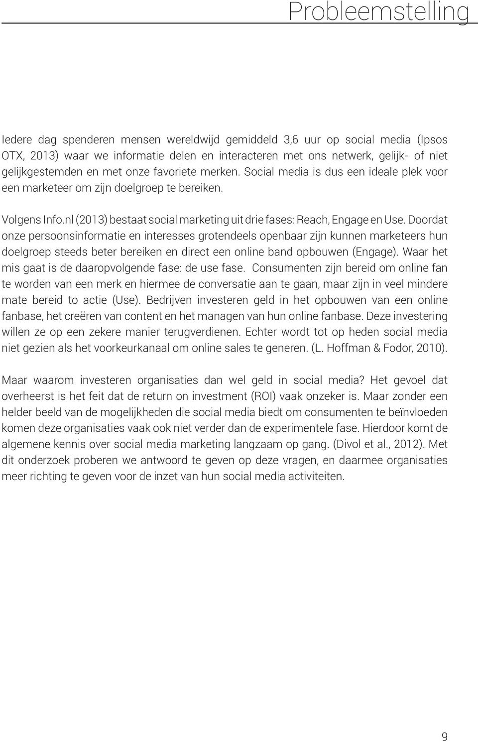 nl (2013) bestaat social marketing uit drie fases: Reach, Engage en Use.