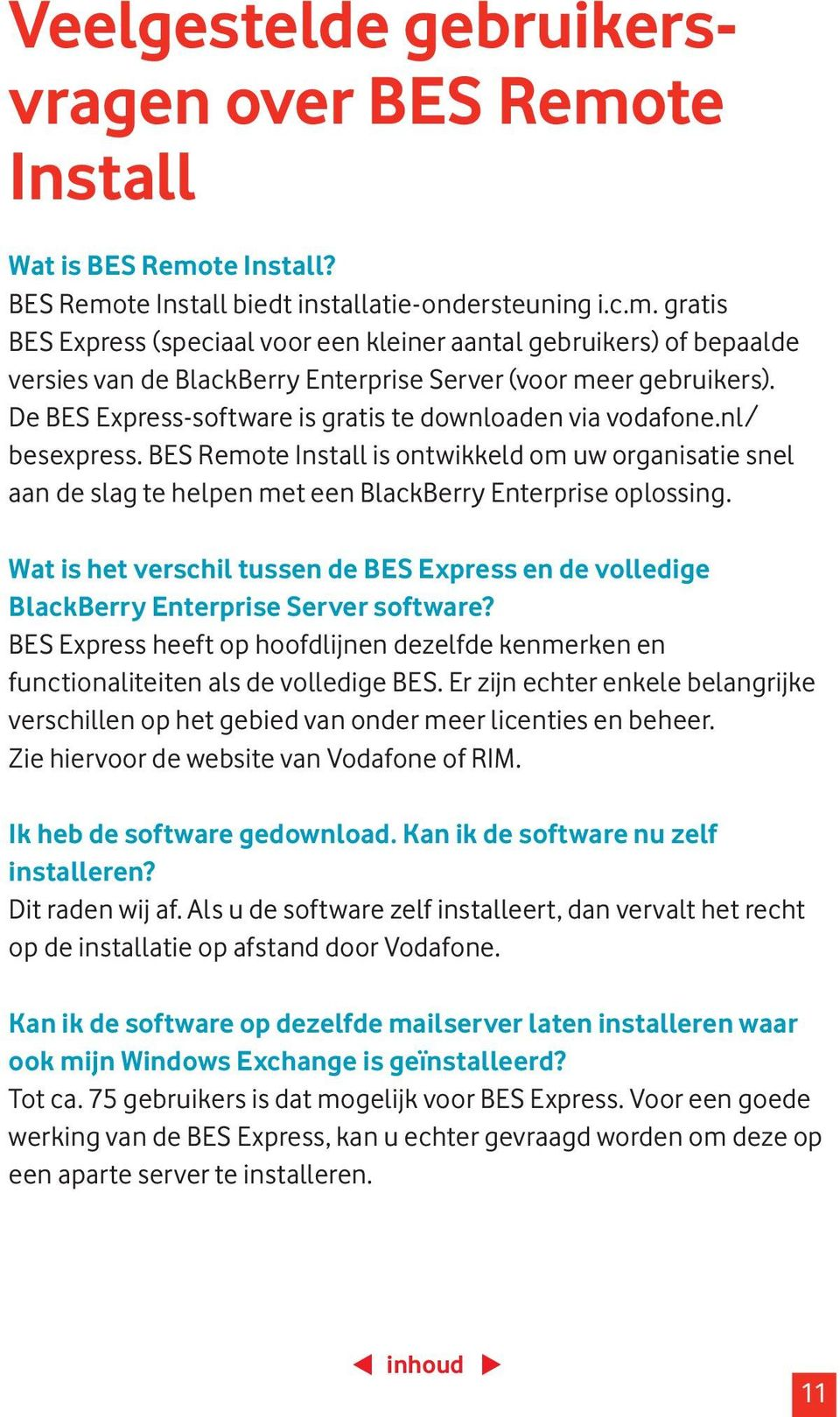 Wat is het verschil tussen de BES Express en de volledige BlackBerry Enterprise Server software? BES Express heeft op hoofdlijnen dezelfde kenmerken en functionaliteiten als de volledige BES.