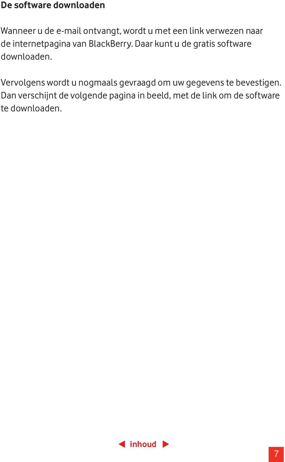 Daar kunt u de gratis software downloaden.