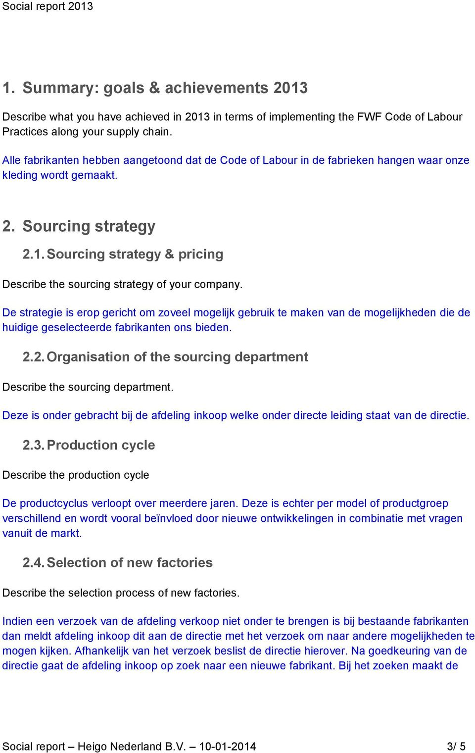 . Sourcing strategy pricing Describe the sourcing strategy of your company.