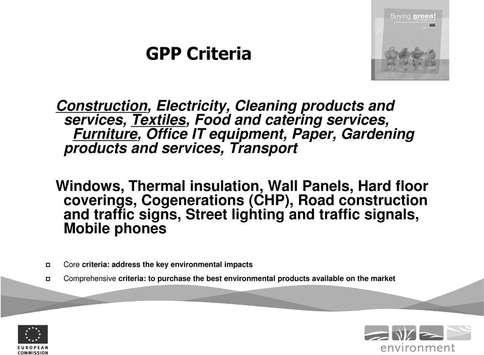 Cogenerations (CHP), Road construction and traffic signs, Street lighting and traffic signals, Mobile phones Core criteria: