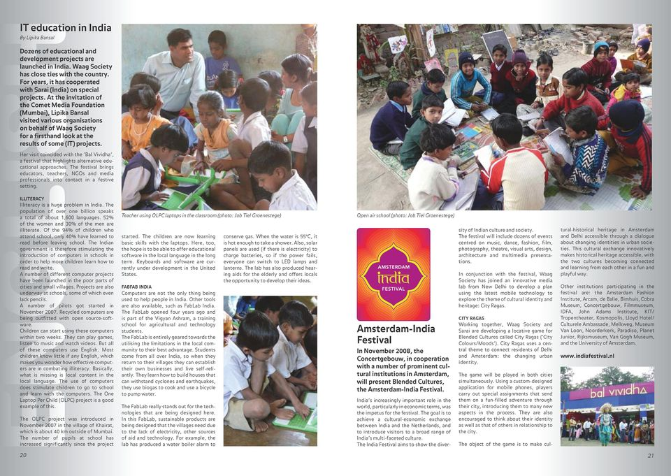 At the invitation of the Comet Media Foundation (Mumbai), Lipika Bansal visited various organisations on behalf of Waag Society for a firsthand look at the results of some (IT) projects.