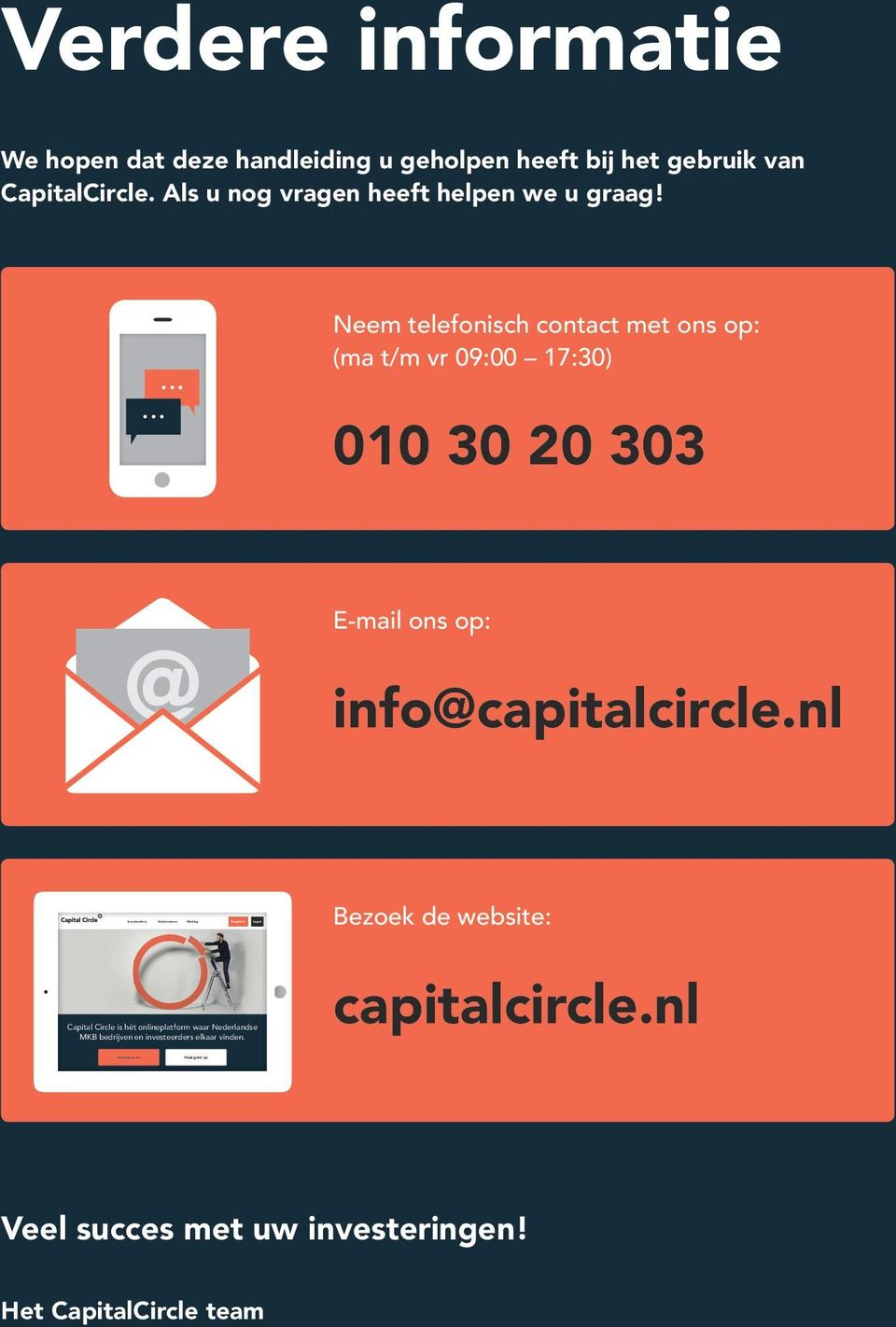 Neem telefonisch contact met ons op: (ma t/m vr 09:00 17:30) 010 30 20 303 E-mail ons op: info@capitalcircle.