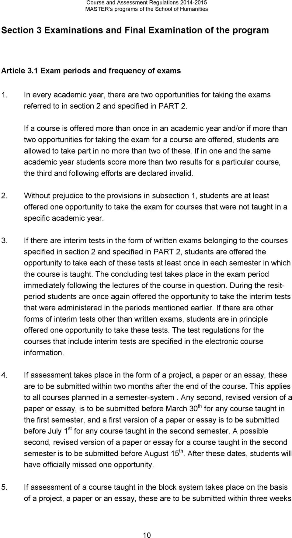 If a course is offered more than once in an academic year and/or if more than two opportunities for taking the exam for a course are offered, students are allowed to take part in no more than two of